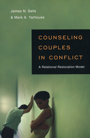 Counseling Couples in Conflict: A Relational Restoration Model  -     By: James N. Sells Ph.D., Mark A. Yarhouse