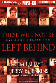 These Will Not Be Left Behind: True Stories of Changed Lives - Unabridged Audiobook on MP3  -     Narrated By: Richard Fredricks     By: Tim LaHaye, Jerry B. Jenkins
