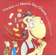 Horace and Morris Say Cheese (Which Makes Dolores Sneeze)  -              By: James Howe