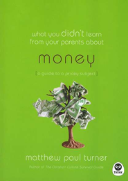 What You Didn't Learn from Your Parents About Money: A Guide to an Expensive Subject  -     By: Matthew Paul Turner
