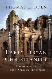 Early Libyan Christianity  -     By: Thomas C. Oden