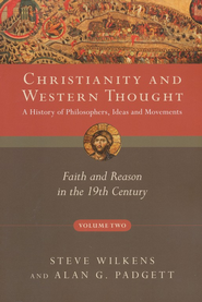 Christianity and Western Thought, Volume 2: Faith and Reason in the 19th Century  -              By: Steve Wilkens, Alan G. Padgett