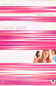 TrueColors Series #12, Harsh Pink: Color Me Burned   -              By: Melody Carlson