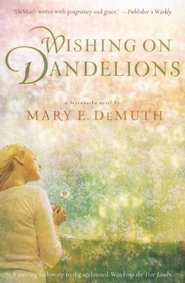 Wishing on Dandelions, Maranatha Series #2   -              By: Mary E. DeMuth
