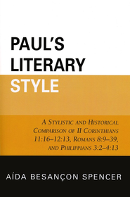 Paul's Literary Style: A Stylistic and Historical Comparison of II Corinthians 11:16-12:13, Romans 8:9-39, and Philippians 3:2-4:13  -              By: Aida Besancon Spencer