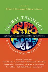 Global Theology in Evangelical Perspective: Exploring the Contextual Nature of Theology and Mission  -     By: Jeffrey P. Greenman, ed.