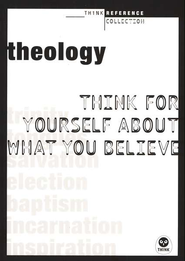 Theology: Think for Yourself About What You Believe  -