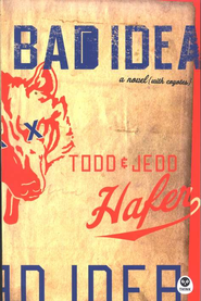 Bad Idea: A Novel with Coyotes   -     By: Todd Hafer, Jedd Hafer