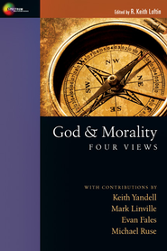God and Morality: Four Views  -              By: R. Keith Loftin