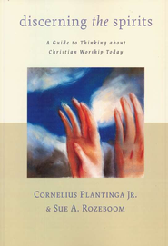 Discerning the Spirits: Understanding and Evaluating Contemporary Worship Practices  -     By: Cornelius Plantinga Jr.