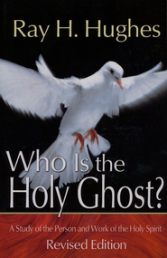 Who Is The Holy Ghost?   -     By: Ray H. Hughes