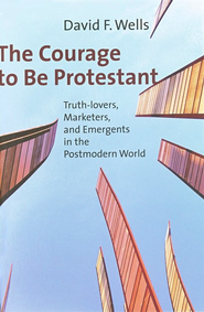 The Courage to Be Protestant: Truth Lovers, Marketers, and Emergents in the Postmodern World  -     By: David F. Wells