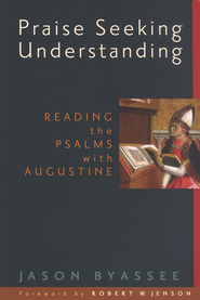 Praise Seeking Understanding: An Augustinian Defense of Christological Reading of the Old Testament  -     By: Jason Byassee