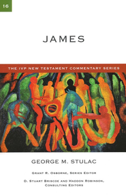James: IVP New Testament Commentary [IVPNTC]   -     By: George M. Stulac
