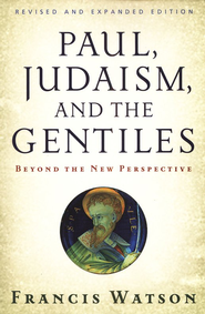 Paul, Judaism, and the Gentiles: Beyond the New Perspective  -     By: Francis Watson