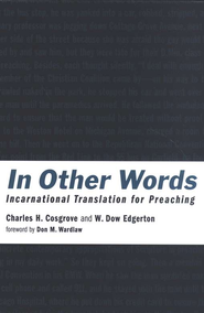 In Other Words: Incarnational Translation for Preaching  -     By: Charles H. Cosgrove, W. Dow Edgerton