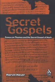 Secret Gospels: Essays on Thomas and the Secret Gospel of Mark   -     By: Marvin Meyer