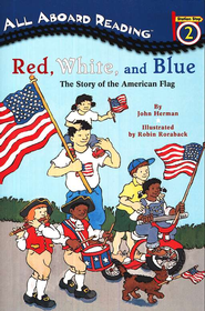All Aboard Reading, Station Stop 2: Red, White, and Blue, The  Story of the American Flag  -              By: John Herman, Robin Roraback