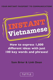 Instant Vietnamese: How to Express 1,000 Different Ideas with Just 100 Key Words and Phrases!  -     By: Sam Brier, Linh Doan