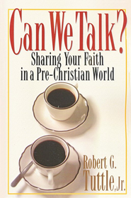Can We Talk? Sharing Your Faith in a Non-Christian World   -     By: Robert G. Tuttle