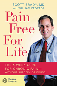 Pain Free for Life: The 6-Week Cure for Chronic Pain-Without Surgery or Drugs - eBook  -     By: Scott Brady, William Proctor