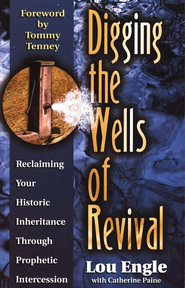 Digging the Wells of Revival  -     By: Lou Engle