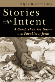 Stories with Intent: A Comprehensive Guide to the Parables of Jesus  -     By: Klyne Snodgrass
