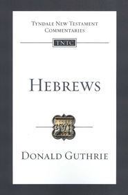 Hebrews: Tyndale New Testament Commentary  [TNTC]  -     By: Donald Guthrie