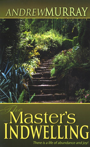 The Master's Indwelling: There is a life of abundance and joy!  -     By: Andrew Murray