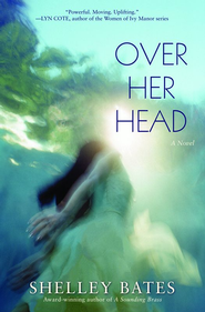 Over Her Head: A Novel - eBook  -     By: Shelley Bates