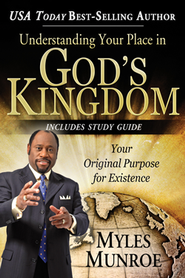Understanding Your Place in God's Kingdom: Your  Original Purpose for Existence  -     By: Myles Monroe