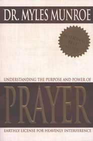 Understanding The Purpose & Power Of Prayer  -     By: Myles Munroe