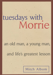 Tuesdays with Morrie: An Old Man, a Young Man, and Life's Greatest Lesson  -     By: Mitch Albom