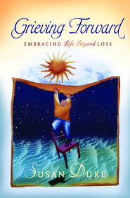 Grieving Forward: Embracing Life Beyond Loss - eBook  -     By: Susan Duke