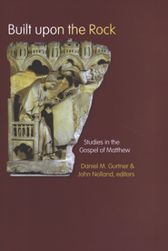 Built upon the Rock: Studies in the Gospel of Matthew  -     By: Daniel Gurtner