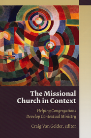 The Missional Church in Context: Helping Congregations Develop Contextual Ministry  -              Edited By: Craig Van Gelder                   By: Craig Van Gelder(Ed.)