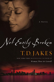 Not Easily Broken: A Novel - eBook  -     By: T.D. Jakes