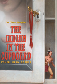 The Indian in the Cupboard   -              By: Lynne Reid Banks