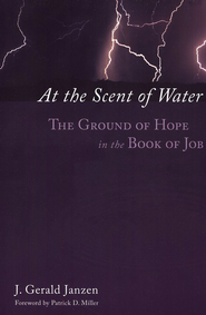 At the Scent of Water: The Ground of Hope in the Book of Job  -     By: J. Gerald Janzen