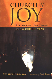 Churchly Joy: Orthodox Devotions for the Church Year  -     By: Sergius Bulgakov