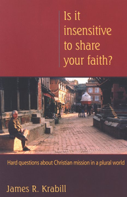 Is It Insensitive to Share Your Faith?  -     By: James R. Kraybill