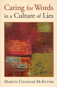 Caring for Words in a Culture of Lies                                               -     By: Marilyn Chandler McEntyre
