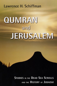 Qumran and Jerusalem: Studies in the Dead Sea Scrolls and the History of Judaism  -     By: Lawrence H. Schiffman
