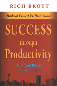 Biblical Principles That Create Success Through Productivity: How God Blesses Our Work Ethic  -     By: Rich Brott