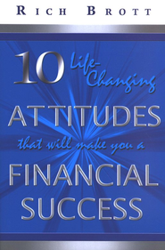 10 Life-Changing Attitudes That Will Make You a Financial Success!  -     By: Rich Brott