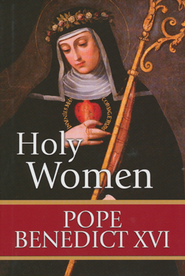 Holy Women   -     By: Pope Benedict XVI