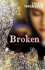 Broken: A Novel - eBook  -     By: Travis Thrasher