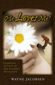 He Loves Me!: Learning to Live in the Father's Affection - eBook  -     By: Wayne Jacobsen