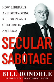 Secular Sabotage: How Liberals Are Destroying Religion and Culture in America - eBook  -     By: William A. Donahue