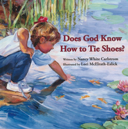 Does God Know How to Tie Shoes?  -     By: Nancy White Carlstrom     Illustrated By: Lori McElrath-Eslick